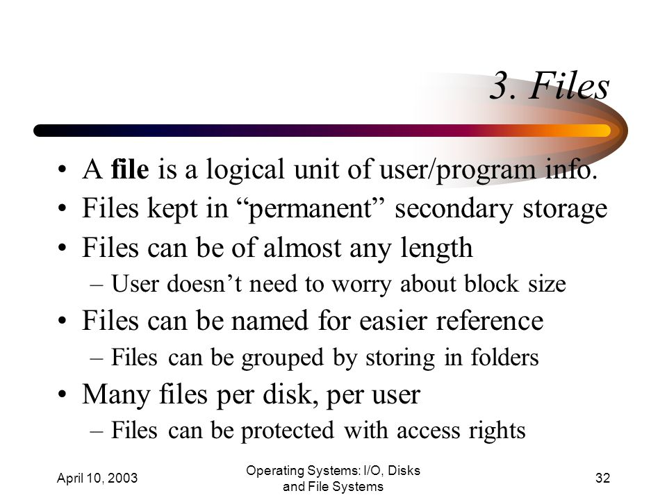 April 10, 2003 Operating Systems: I/O, Disks and File Systems 32 3.