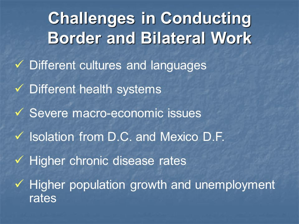 Different cultures and languages Different health systems Severe macro-economic issues Isolation from D.C.
