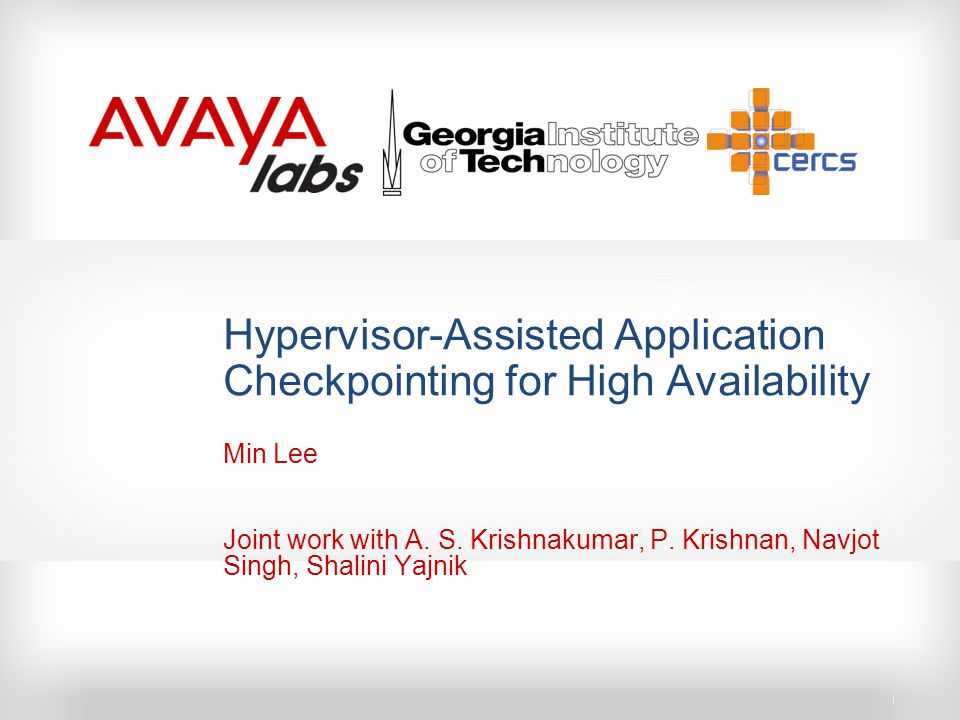Hypervisor-Assisted Application Checkpointing for High Availability Min Lee Joint work with A.