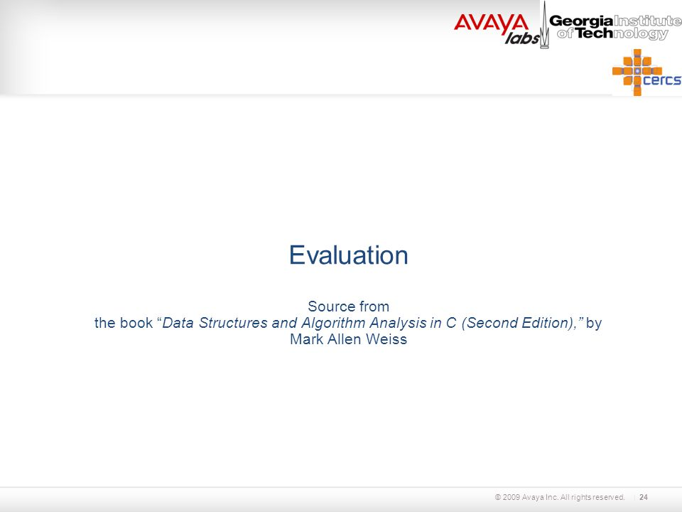 """© 2009 Avaya Inc. All rights reserved. Evaluation Source from the book """"Data Structures and Algorithm Analysis in C (Second Edition),"""" by Mark Allen W"""