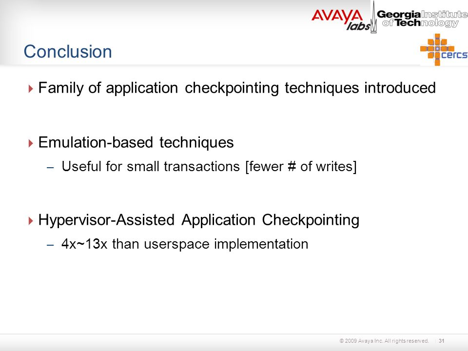 © 2009 Avaya Inc. All rights reserved. Conclusion  Family of application checkpointing techniques introduced  Emulation-based techniques – Useful fo