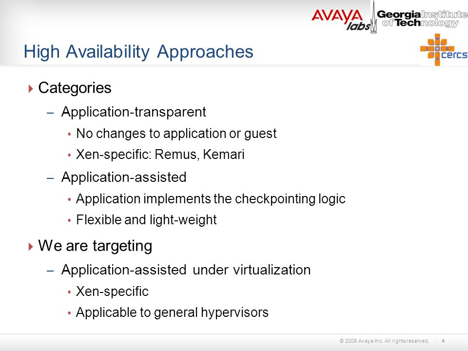 © 2009 Avaya Inc. All rights reserved. High Availability Approaches  Categories – Application-transparent No changes to application or guest Xen-spec