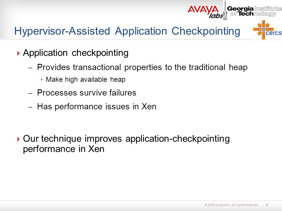 © 2009 Avaya Inc. All rights reserved. Hypervisor-Assisted Application Checkpointing  Application checkpointing – Provides transactional properties t