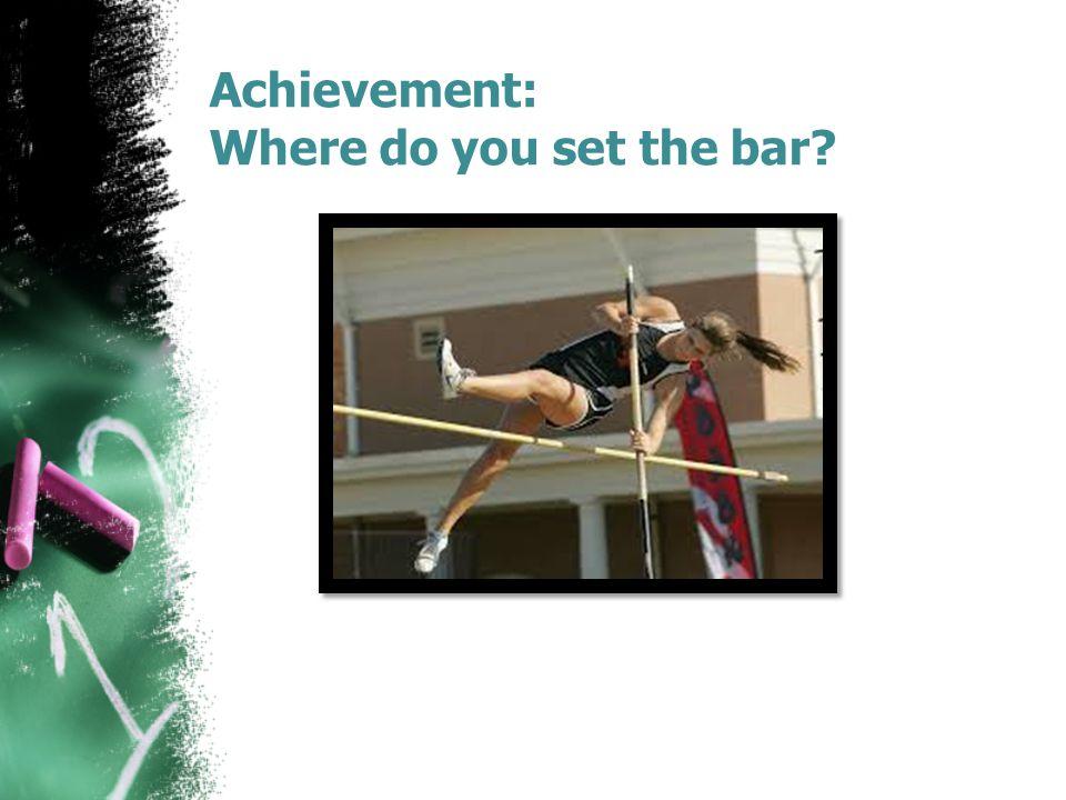 Achievement: Where do you set the bar?
