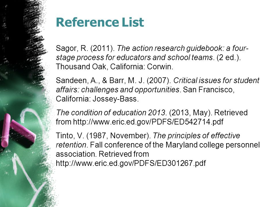 Reference List Sagor, R. (2011). The action research guidebook: a four- stage process for educators and school teams. (2 ed.). Thousand Oak, Californi