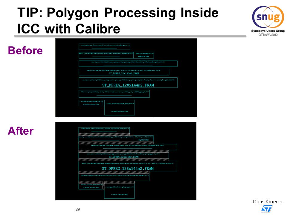 29 Chris Krueger TIP: Polygon Processing Inside ICC with Calibre Before After