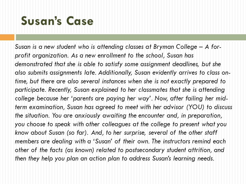 Susan's Case Susan is a new student who is attending classes at Bryman College – A for- profit organization. As a new enrollment to the school, Susan