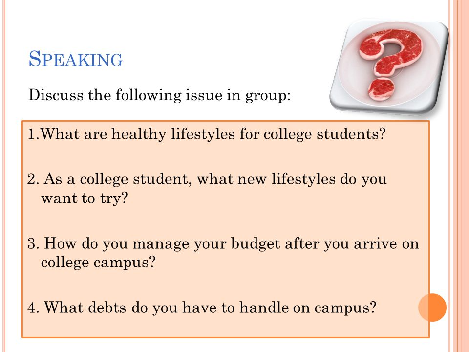 S PEAKING Discuss the following issue in group: 1.What are healthy lifestyles for college students.
