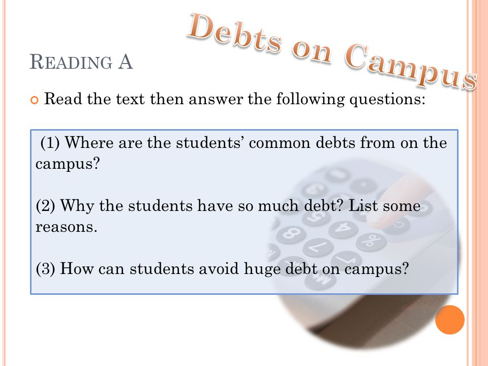 R EADING A Read the text then answer the following questions: (1) Where are the students' common debts from on the campus.