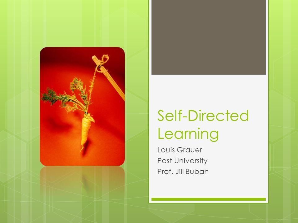 Self-Directed Learning Louis Grauer Post University Prof. Jill Buban