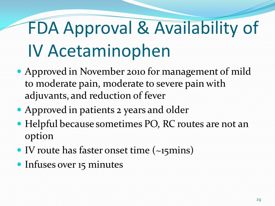 FDA Approval & Availability of IV Acetaminophen Approved in November 2010 for management of mild to moderate pain, moderate to severe pain with adjuva