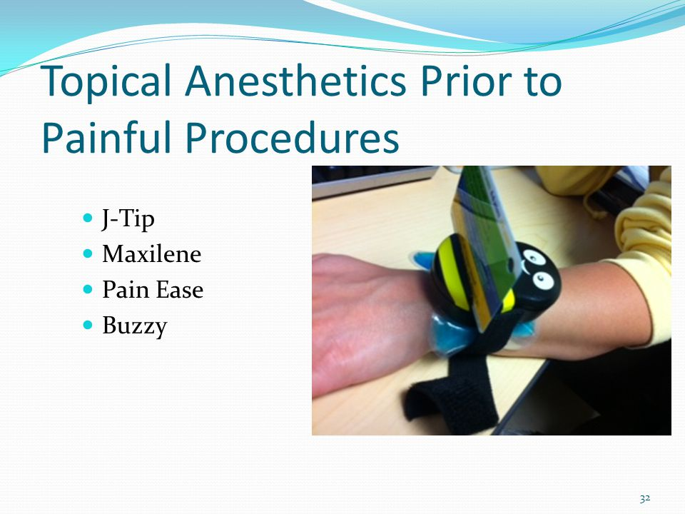 Topical Anesthetics Prior to Painful Procedures J-Tip Maxilene Pain Ease Buzzy 32