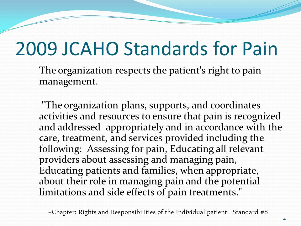 2009 JCAHO Standards for Pain The organization respects the patient's right to pain management.