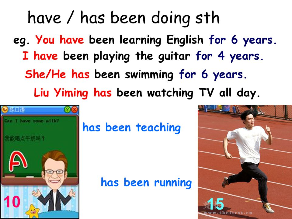 have / has been doing sth eg.You have been learning English for 6 years.