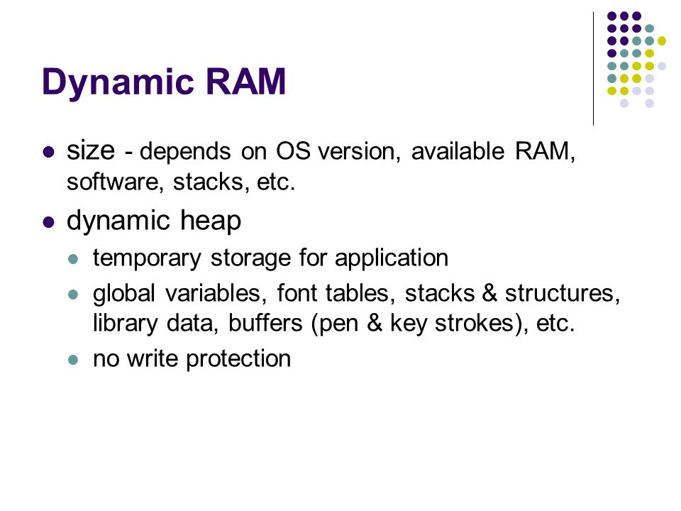 Dynamic RAM size - depends on OS version, available RAM, software, stacks, etc.
