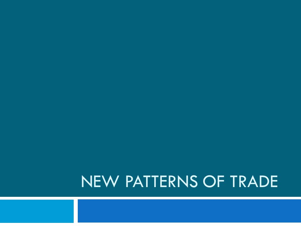 NEW PATTERNS OF TRADE