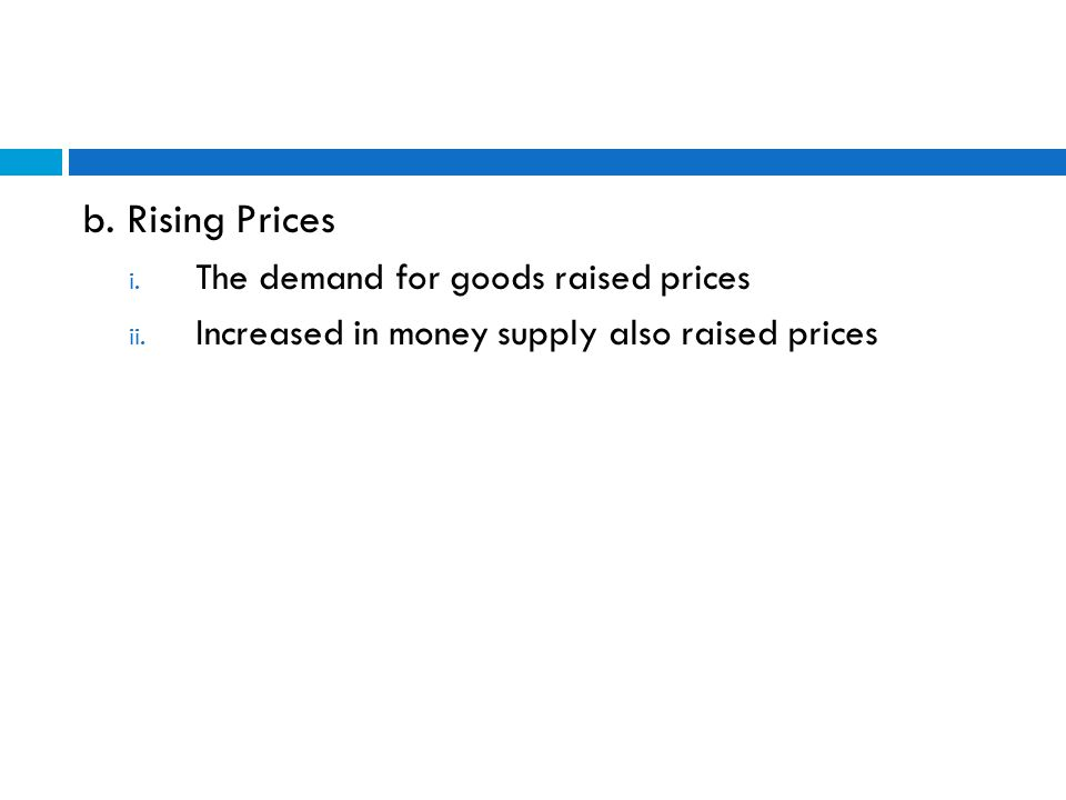 b. Rising Prices i. The demand for goods raised prices ii.