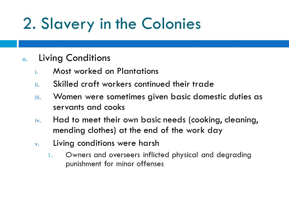 2. Slavery in the Colonies a. Living Conditions i.