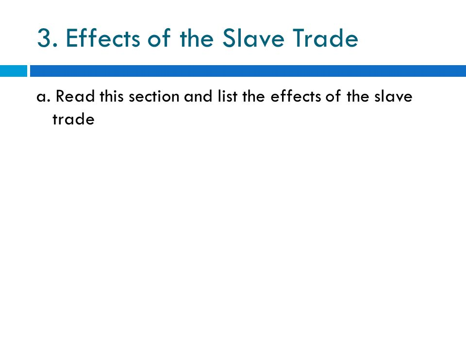 3. Effects of the Slave Trade a. Read this section and list the effects of the slave trade