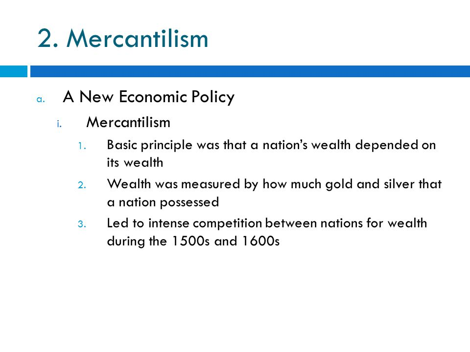 2. Mercantilism a. A New Economic Policy i. Mercantilism 1.