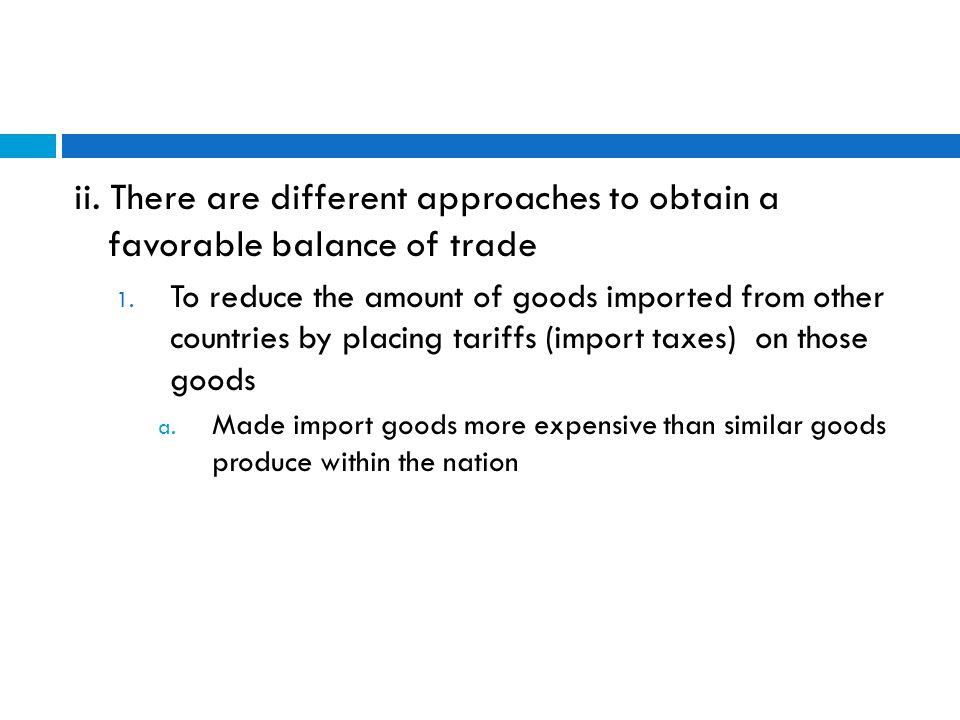 ii. There are different approaches to obtain a favorable balance of trade 1.