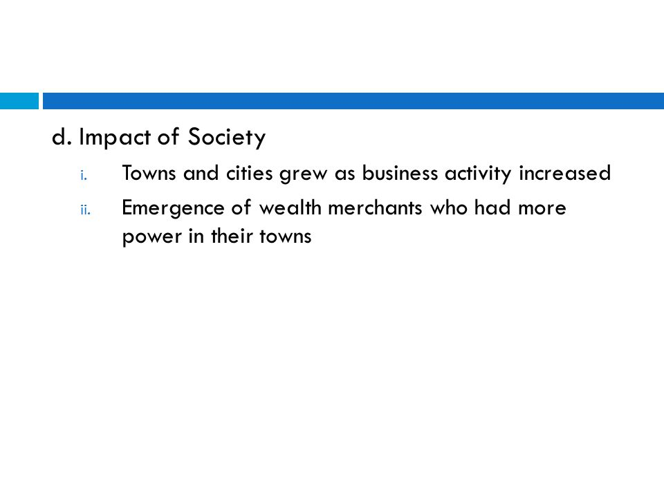 d. Impact of Society i. Towns and cities grew as business activity increased ii.