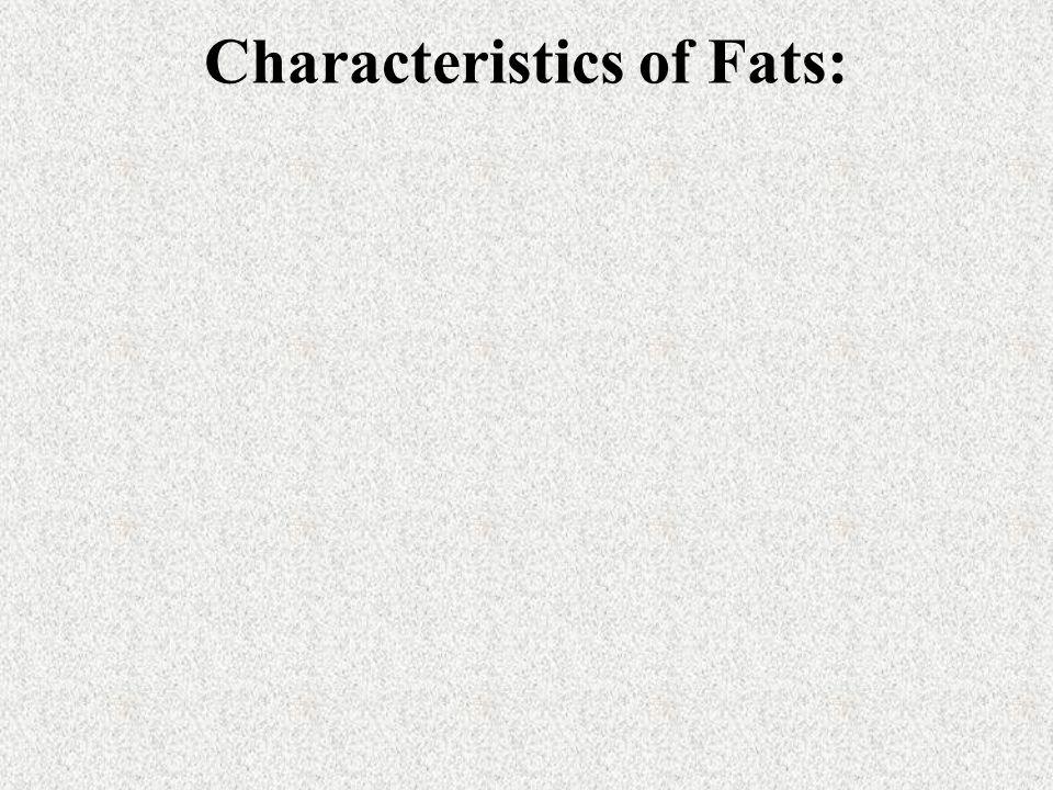 Characteristics of Fats: