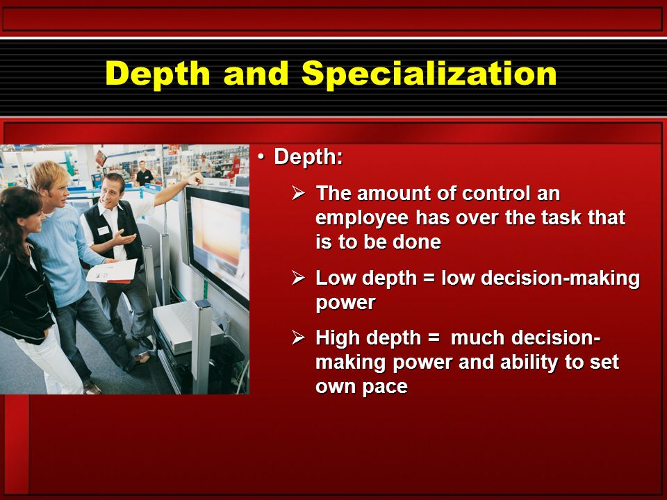 Scope and Specialization Scope:  The number of different operations in a job and the frequency with which they are done  Low level task = low job scope Free Toy inside.