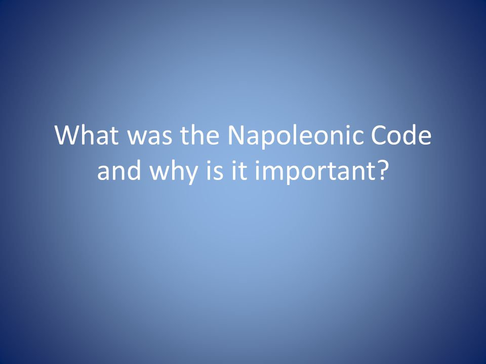 What was the Napoleonic Code and why is it important?