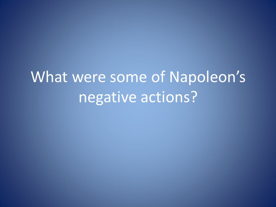 What were some of Napoleon's negative actions?