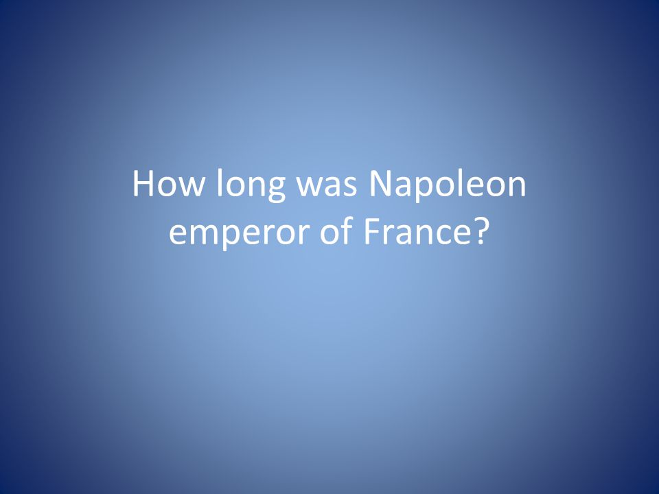 How long was Napoleon emperor of France?