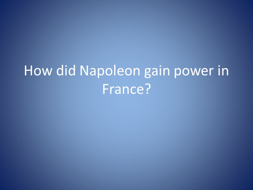 How did Napoleon gain power in France?
