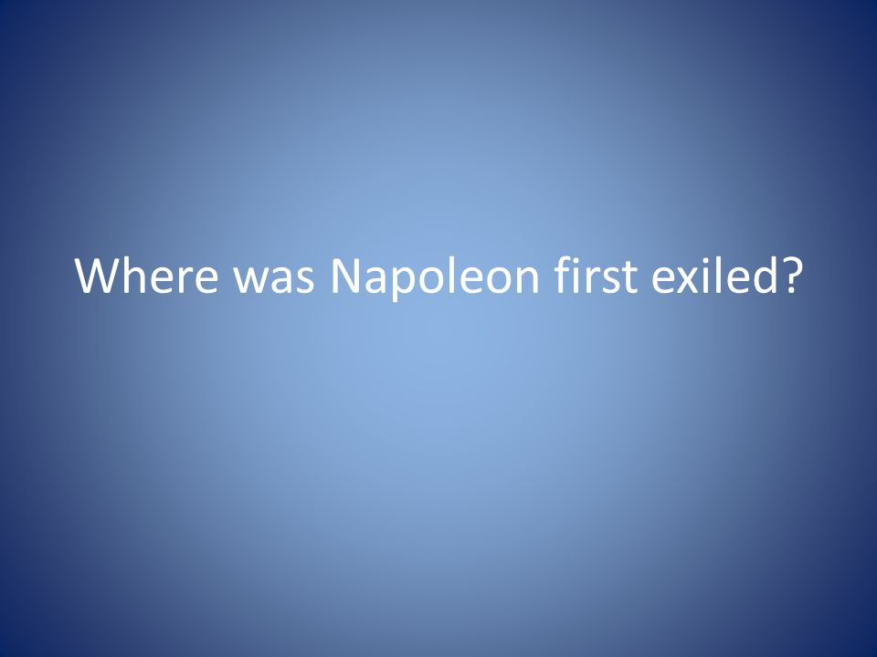Where was Napoleon first exiled?