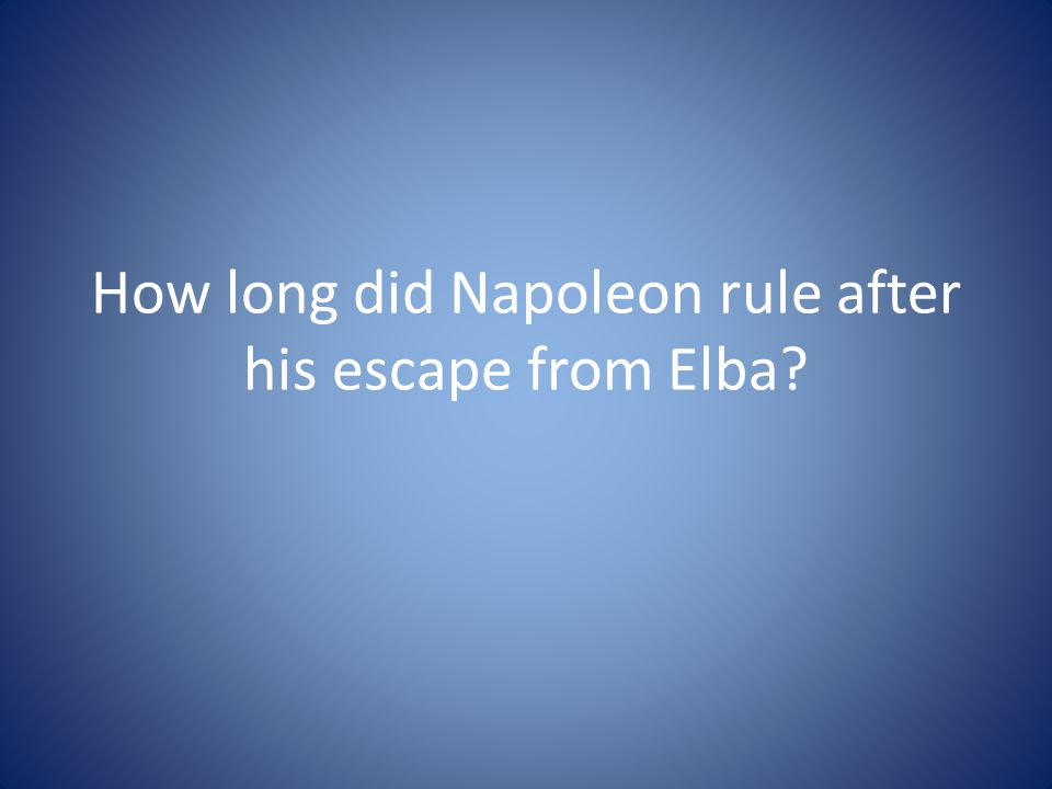 How long did Napoleon rule after his escape from Elba?