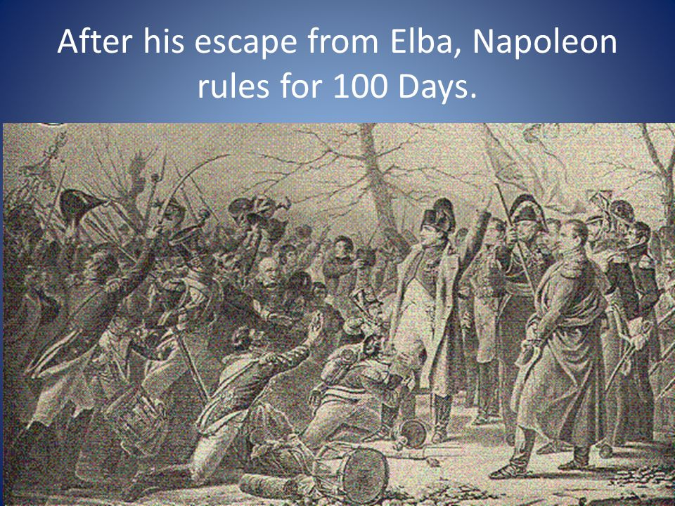 After his escape from Elba, Napoleon rules for 100 Days.