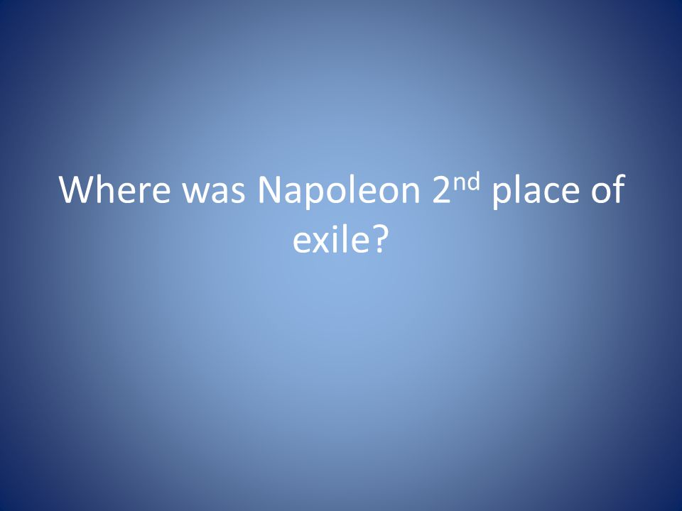 Where was Napoleon 2 nd place of exile?