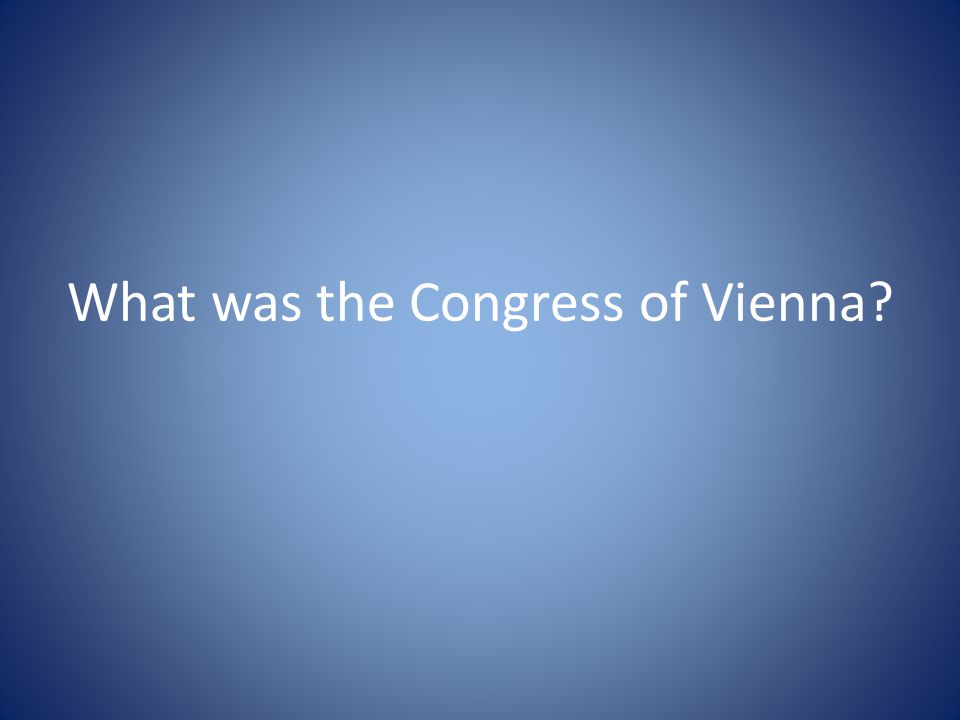 What was the Congress of Vienna?