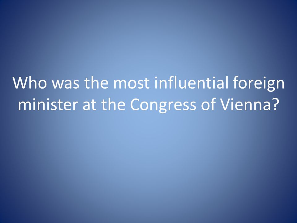 Who was the most influential foreign minister at the Congress of Vienna?