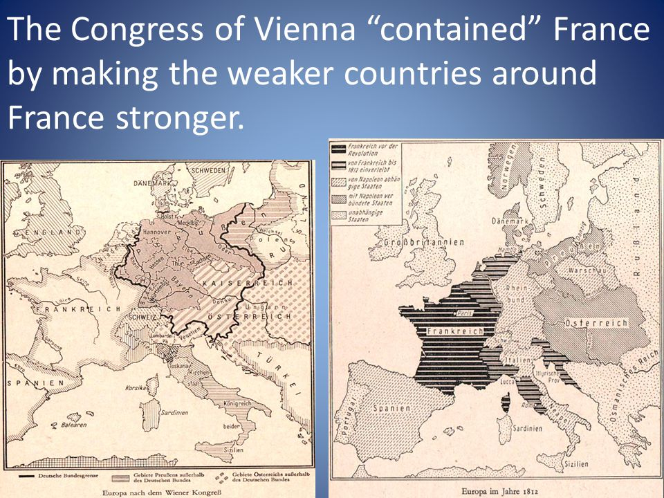 """The Congress of Vienna """"contained"""" France by making the weaker countries around France stronger."""