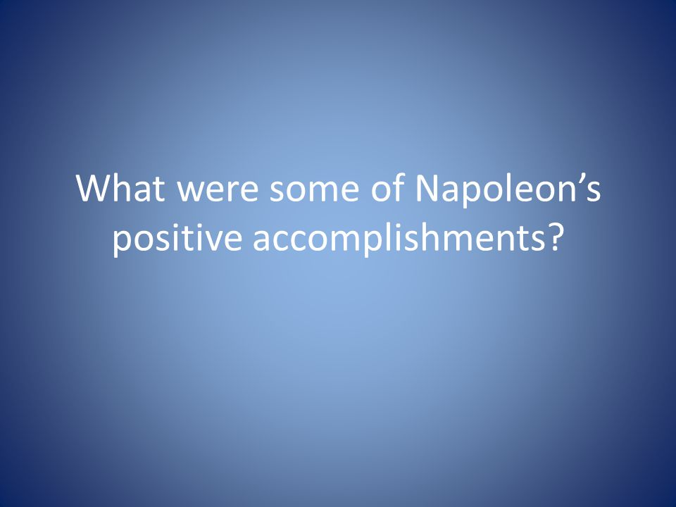 What were some of Napoleon's positive accomplishments?