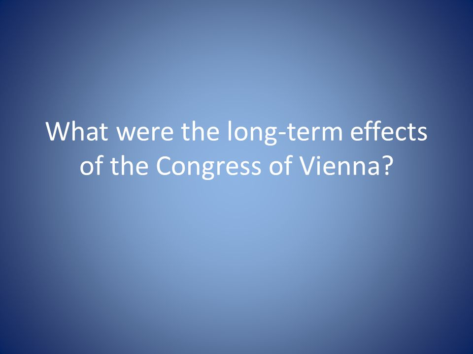 What were the long-term effects of the Congress of Vienna?