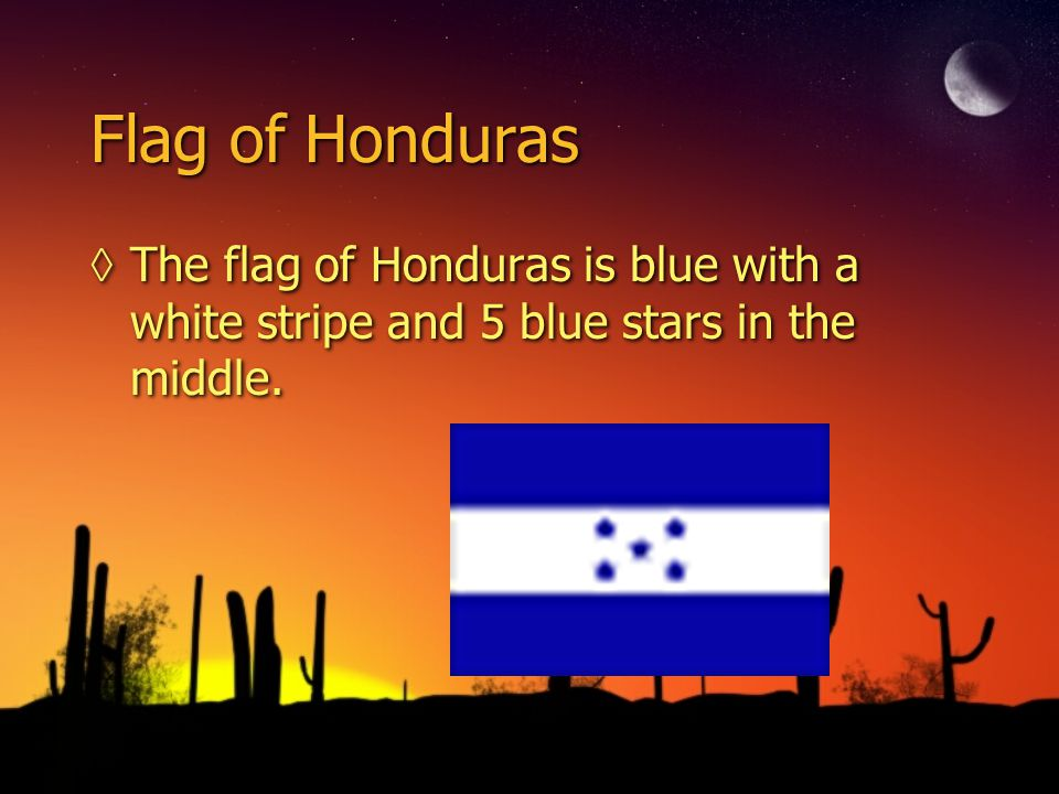 Flag of Honduras ◊The flag of Honduras is blue with a white stripe and 5 blue stars in the middle.