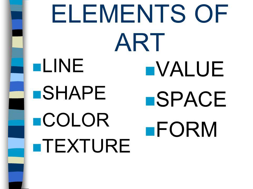 ELEMENTS OF ART LINE SHAPE COLOR TEXTURE VALUE SPACE FORM