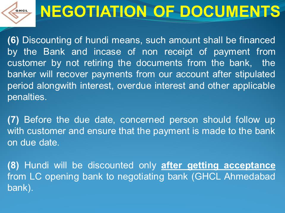 NEGOTIATION OF DOCUMENTS (6) Discounting of hundi means, such amount shall be financed by the Bank and incase of non receipt of payment from customer