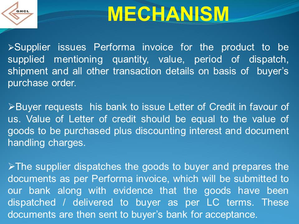 MECHANISM  Supplier issues Performa invoice for the product to be supplied mentioning quantity, value, period of dispatch, shipment and all other tra