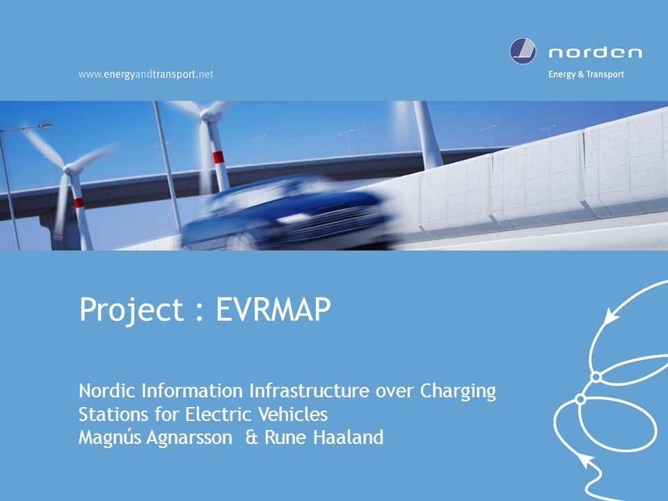 Project : EVRMAP Nordic Information Infrastructure over Charging Stations for Electric Vehicles Magnús Agnarsson & Rune Haaland