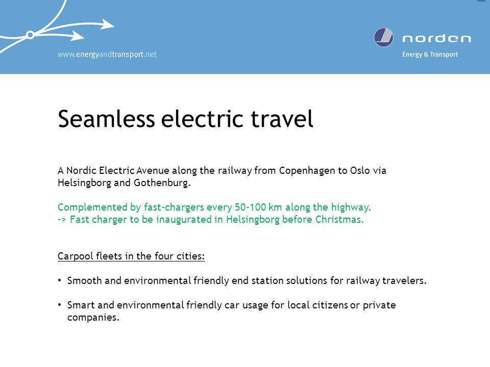 Seamless electric travel A Nordic Electric Avenue along the railway from Copenhagen to Oslo via Helsingborg and Gothenburg.