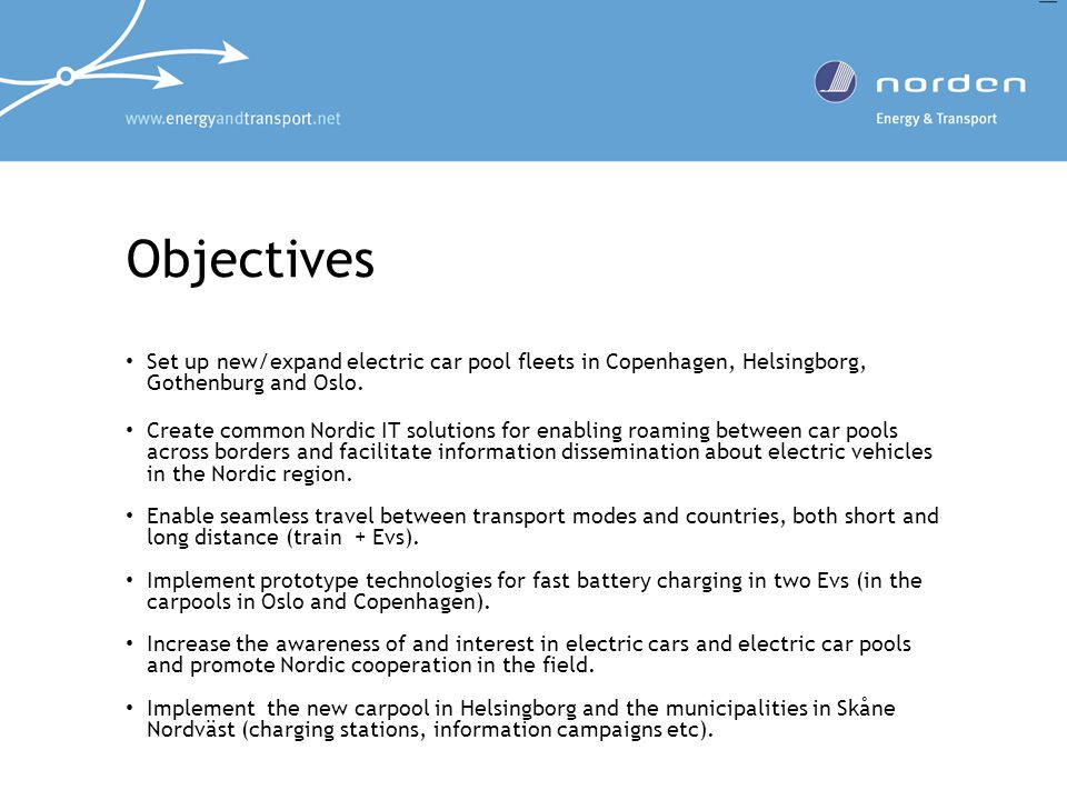 Objectives Set up new/expand electric car pool fleets in Copenhagen, Helsingborg, Gothenburg and Oslo.