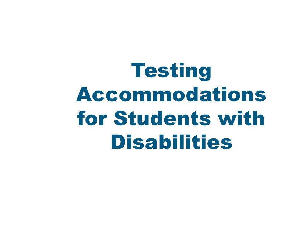 Critical Information What critical information is there about Accommodations for Students with Disabilities?