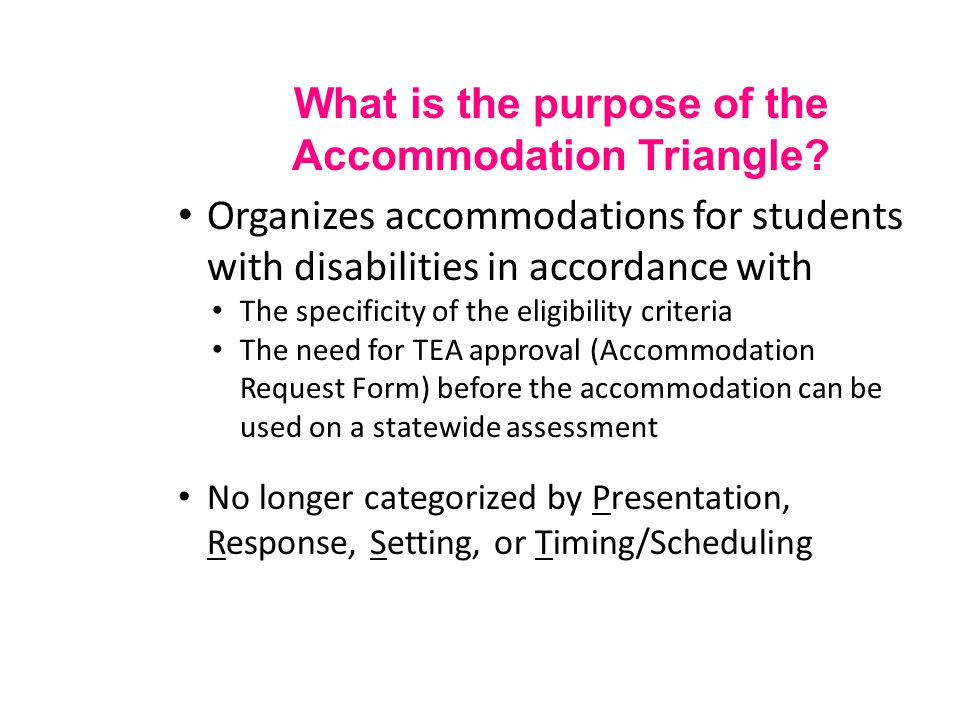 What is the purpose of the Accommodation Triangle? Organizes accommodations for students with disabilities in accordance with The specificity of the e